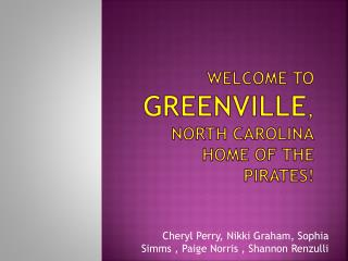 Welcome to   Greenville ,  North Carolina home of the Pirates!