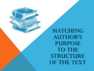 Matching  Author�s  Purpose  to the  Structure  of the Text