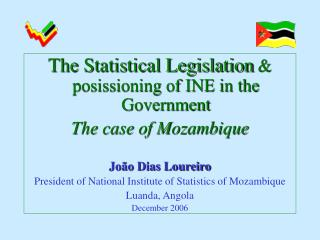 The Statistical Legislation  & posissioning of INE in the Government The case of Mozambique