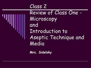 Class 2 Review of Class One - Microscopy                 and Introduction to Aseptic Technique and  Media