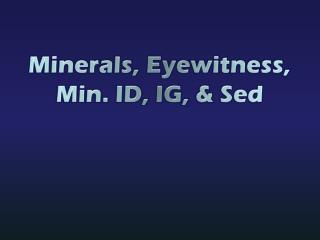 Minerals , Eyewitness,  Min. ID, IG, & Sed