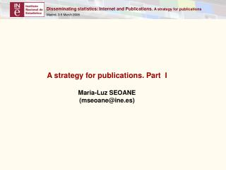 A strategy for publications .  Part   I Maria-Luz SEOANE (mseoane@ine.es)