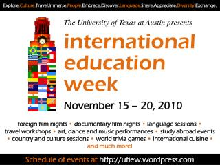 The University of Texas at Austin presents international  education  week November 15 – 20, 2010