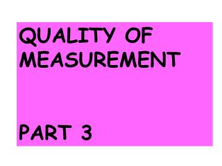 QUALITY OF MEASUREMENT PART 3