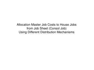 Allocation Master Job Costs to House Jobs from Job Sheet (Consol Job)