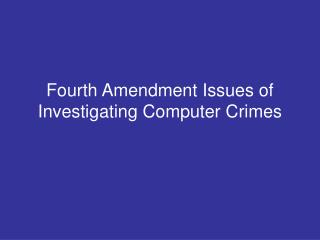Fourth Amendment Issues of Investigating Computer Crimes