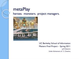 metaPlay heroes.  monsters.  project managers.