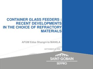CONTAINER GLASS FEEDERS : RECENT DEVELOPMENTS  IN THE CHOICE OF REFRACTORY MATERIALS