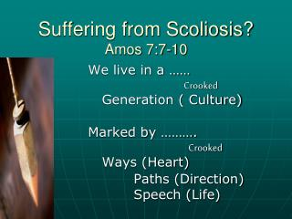 Suffering from Scoliosis? Amos 7:7-10