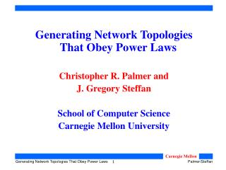 Generating Network Topologies That Obey Power Laws Christopher R. Palmer and  J. Gregory Steffan