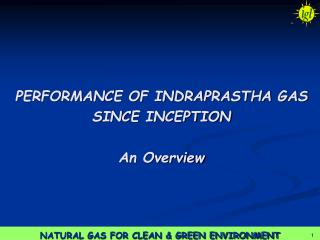 PERFORMANCE OF INDRAPRASTHA GAS  SINCE INCEPTION An Overview