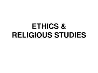 ETHICS &  RELIGIOUS STUDIES