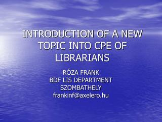 INTRODUCTION OF A NEW TOPIC INTO CPE OF LIBRARIANS