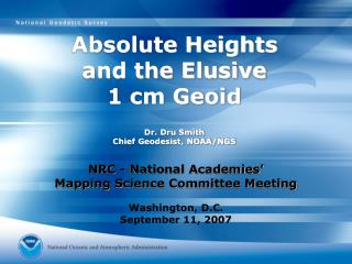 Absolute Heights and the Elusive  1 cm Geoid Dr. Dru Smith  Chief Geodesist, NOAA/NGS