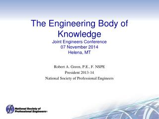 The Engineering Body of Knowledge Joint Engineers Conference 07 November 2014 Helena, MT