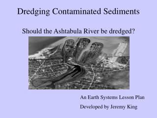 Dredging Contaminated Sediments Should the Ashtabula River be dredged?