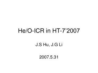 He/O-ICR in HT-7'2007