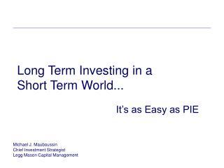 Michael J. Mauboussin Chief Investment Strategist Legg Mason Capital Management