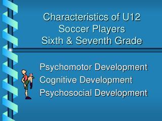 Characteristics of U12 Soccer Players Sixth & Seventh Grade