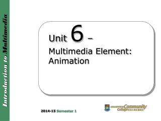 Unit  6  –  Multimedia Element: Animation