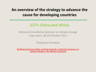 An overview of the strategy to advance the cause for developing countries G77+ China and Africa