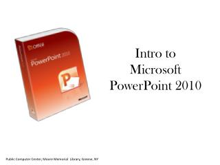 Intro to Microsoft PowerPoint 2010