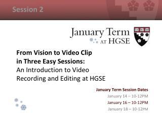 January Term Session Dates January 14 – 10-12PM January 16 – 10-12PM January 18 – 10-12 PM
