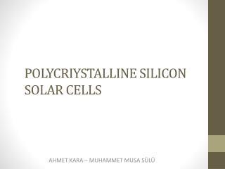POLYCRIYSTALLINE SILICON SOLAR CELLS
