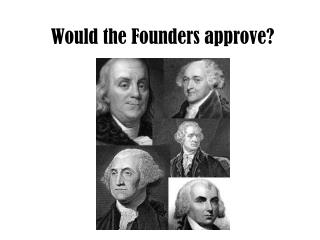 Would the Founders approve?
