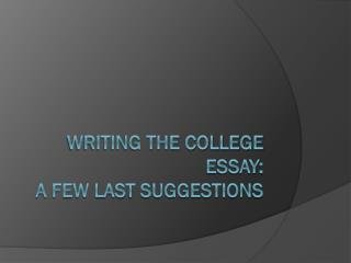 Writing the College Essay:  A few Last Suggestions