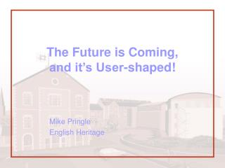 The Future is Coming, and it's User-shaped!