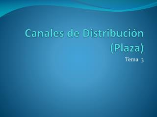 Canales de  Distribución  (Plaza)