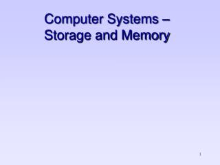 Computer Systems –  Storage and Memory