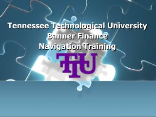 Tennessee Technological University Banner Finance  Navigation Training
