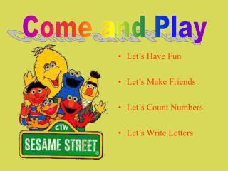 Let�s Have Fun Let�s Make Friends Let�s Count Numbers Let�s Write Letters