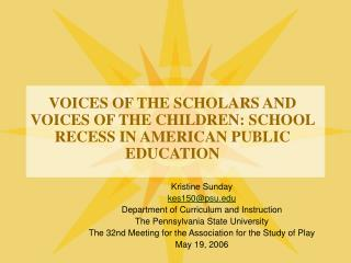 VOICES OF THE SCHOLARS AND VOICES OF THE CHILDREN: SCHOOL RECESS IN AMERICAN PUBLIC EDUCATION