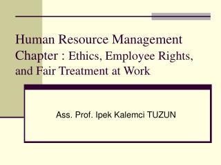 Human Resource Management Chapter : Ethics, Employee Rights, and Fair Treatment at Work