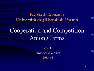 Facolt� di Economia U niversit� degli Studi di Parma Cooperation and Competition  Among Firms