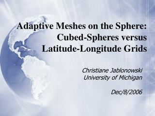 Adaptive Meshes on the Sphere:  Cubed-Spheres versus  Latitude-Longitude Grids