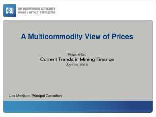 A Multicommodity View of Prices Prepared for: Current Trends in Mining Finance April  29, 2013