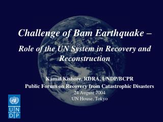 Challenge of Bam Earthquake   Role of the UN System in Recovery and Reconstruction