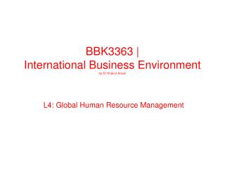 BBK3363 |  International Business Environment by Dr Khairul Anuar
