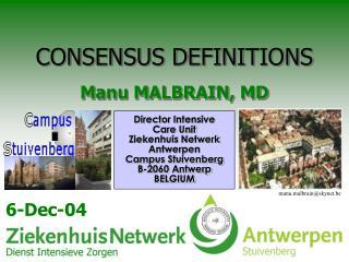 CONSENSUS DEFINITIONS Manu MALBRAIN, MD