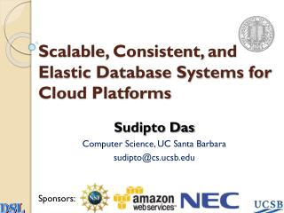 Scalable ,  Consistent,  and Elastic Database Systems for Cloud Platforms