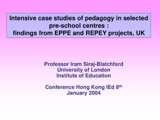Professor Iram Siraj-Blatchford University of London Institute of Education