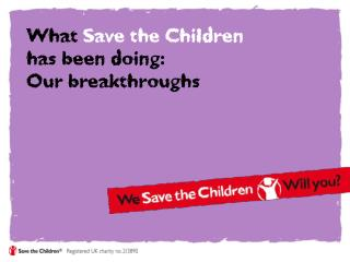 What  Save the Children has been doing: Our breakthroughs