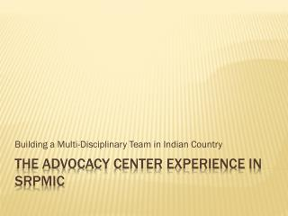 The advocacy center experience in srpmic