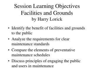 Session Learning Objectives Facilities and Grounds by Harry Lorick