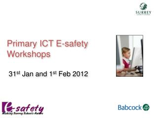 Primary ICT E-safety  Workshops   31 st  Jan and 1 st  Feb 2012