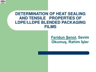 DETERMINATION OF HEAT SEALING AND TENSILE   PROPERTIES OF LDPE/LLDPE BLENDED PACKAGING FILMS